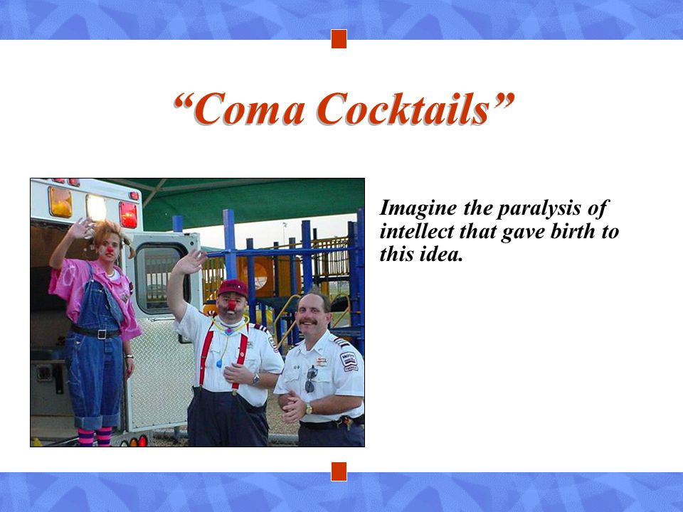 """""""Coma Cocktails"""" Imagine the paralysis of intellect that gave birth to this idea."""
