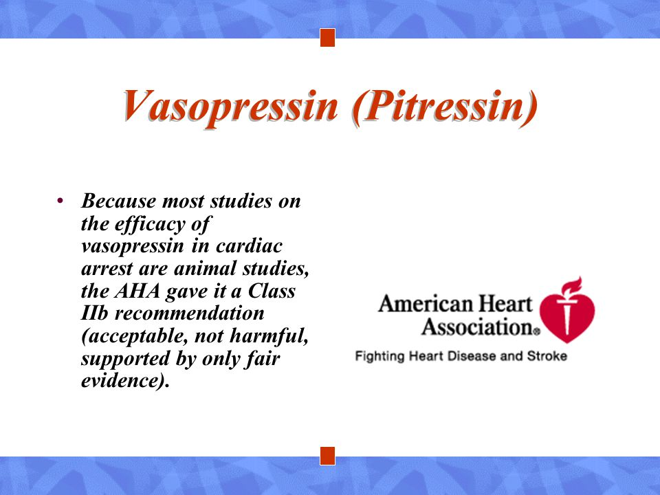 Vasopressin (Pitressin) Because most studies on the efficacy of vasopressin in cardiac arrest are animal studies, the AHA gave it a Class IIb recommen