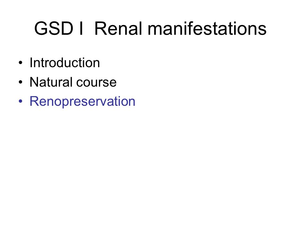 GSD I Renal manifestations Introduction Natural course Renopreservation