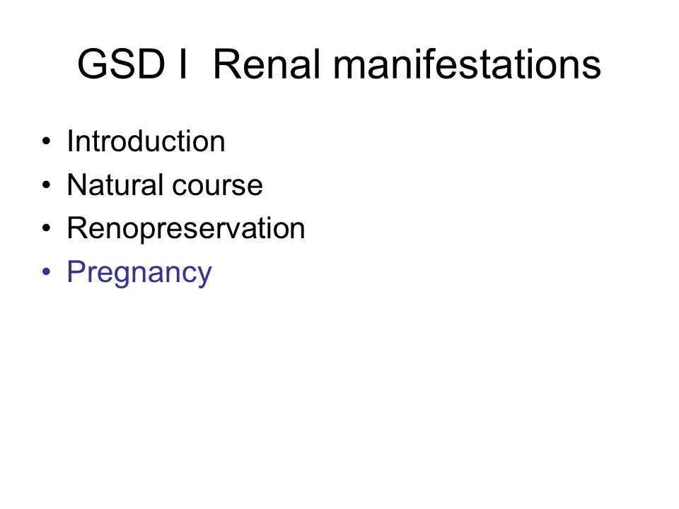 GSD I Renal manifestations Introduction Natural course Renopreservation Pregnancy