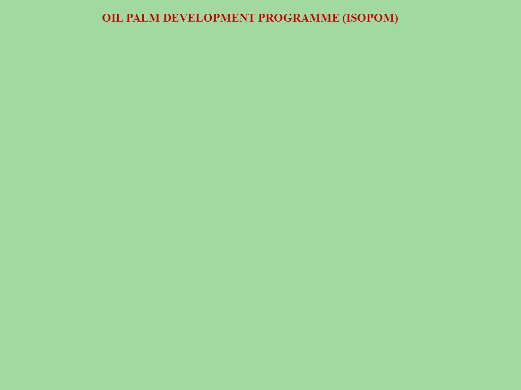 OIL PALM DEVELOPMENT PROGRAMME (ISOPOM)