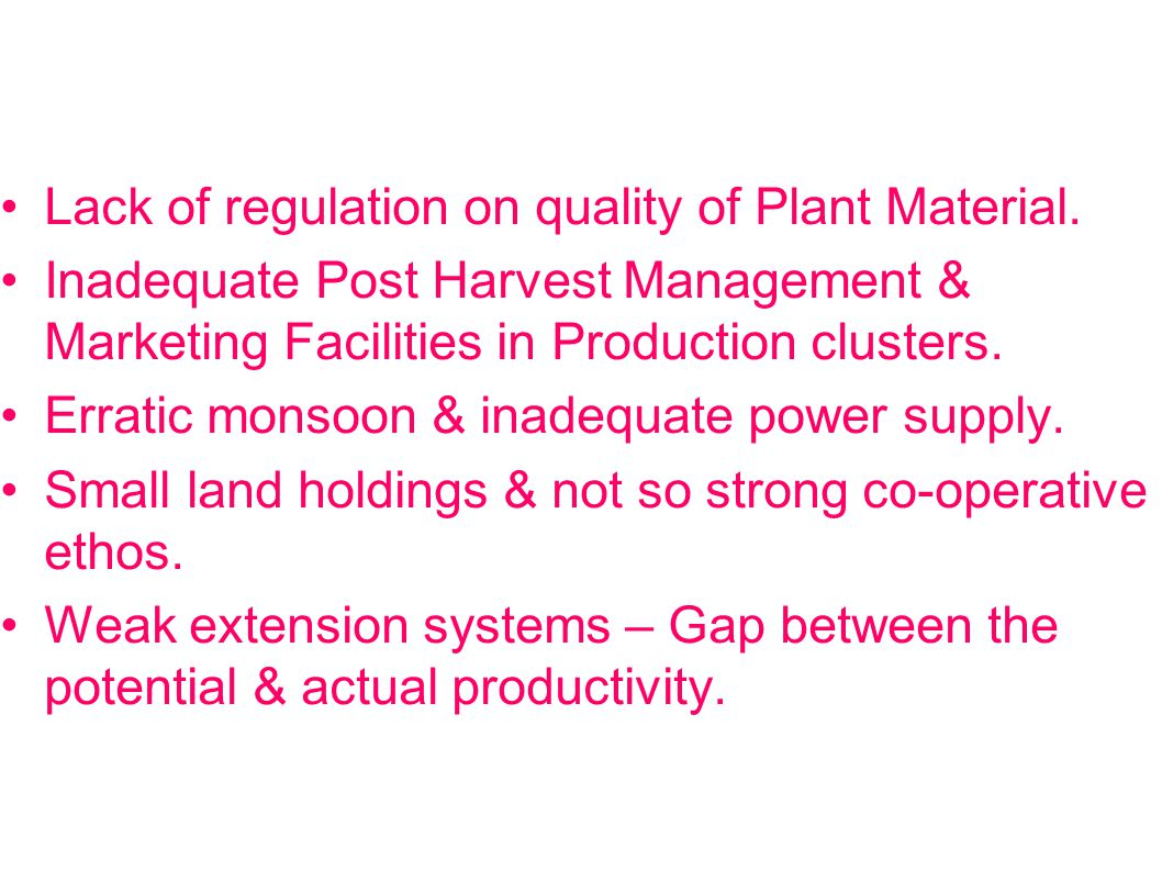 WEAKNESSES Lack of regulation on quality of Plant Material.