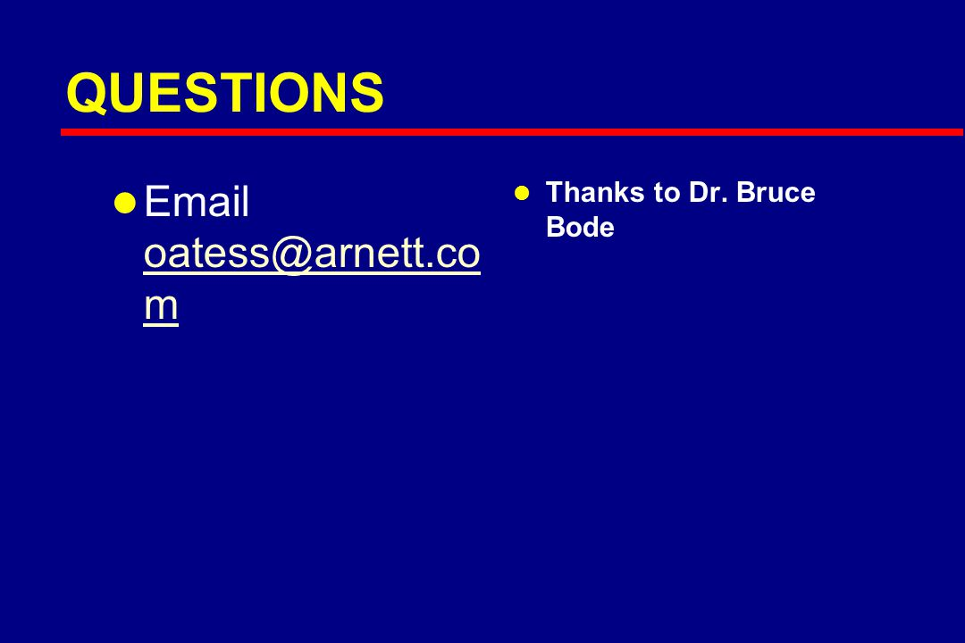 QUESTIONS l Email oatess@arnett.co m oatess@arnett.co m l l Thanks to Dr. Bruce Bode