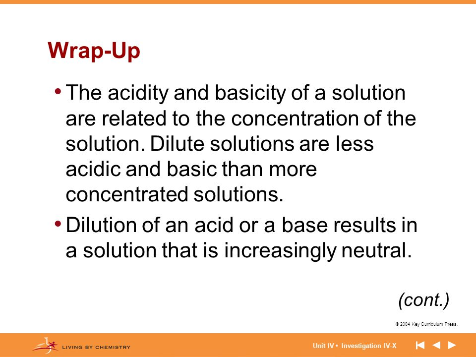 © 2004 Key Curriculum Press. Unit IV Investigation IV-X Wrap-Up The acidity and basicity of a solution are related to the concentration of the solutio