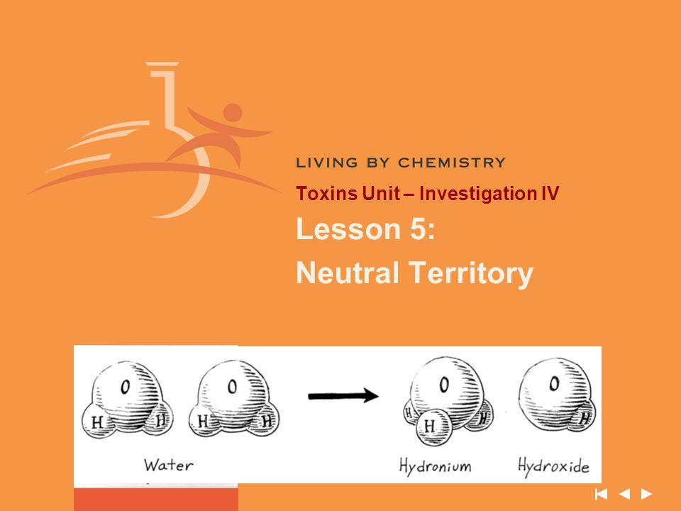 Toxins Unit – Investigation IV Lesson 5: Neutral Territory