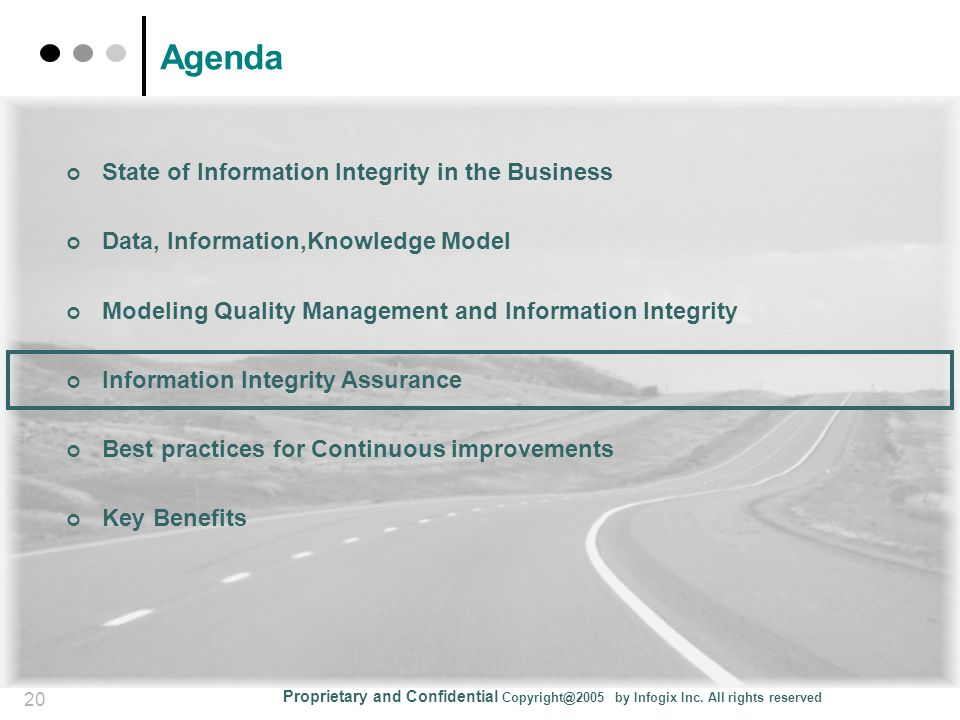 Proprietary and Confidential Copyright@2005 by Infogix Inc. All rights reserved 20 Agenda State of Information Integrity in the Business Data, Informa