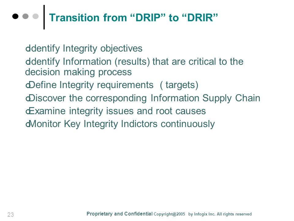 "Proprietary and Confidential Copyright@2005 by Infogix Inc. All rights reserved 23 Transition from ""DRIP"" to ""DRIR"" Identify Integrity objectives Iden"