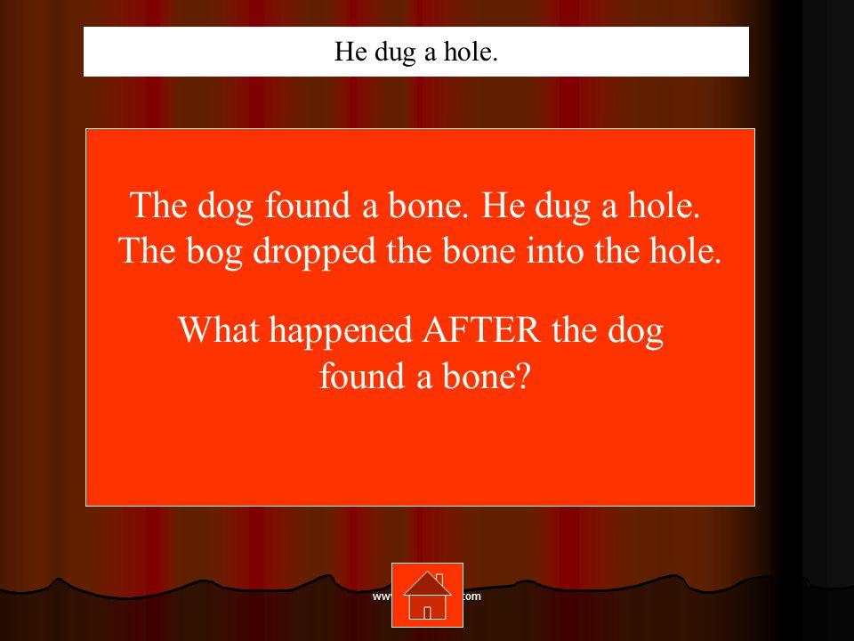 www.mrsziruolo.com The dog found a bone.He dug a hole.