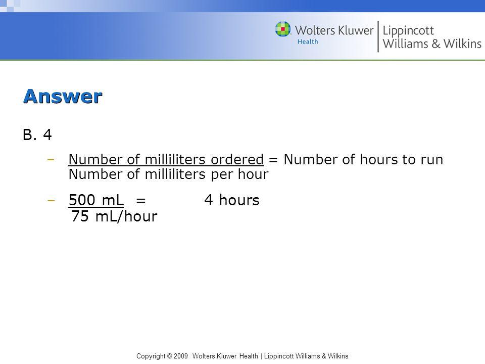 Copyright © 2009 Wolters Kluwer Health   Lippincott Williams & Wilkins Answer B.