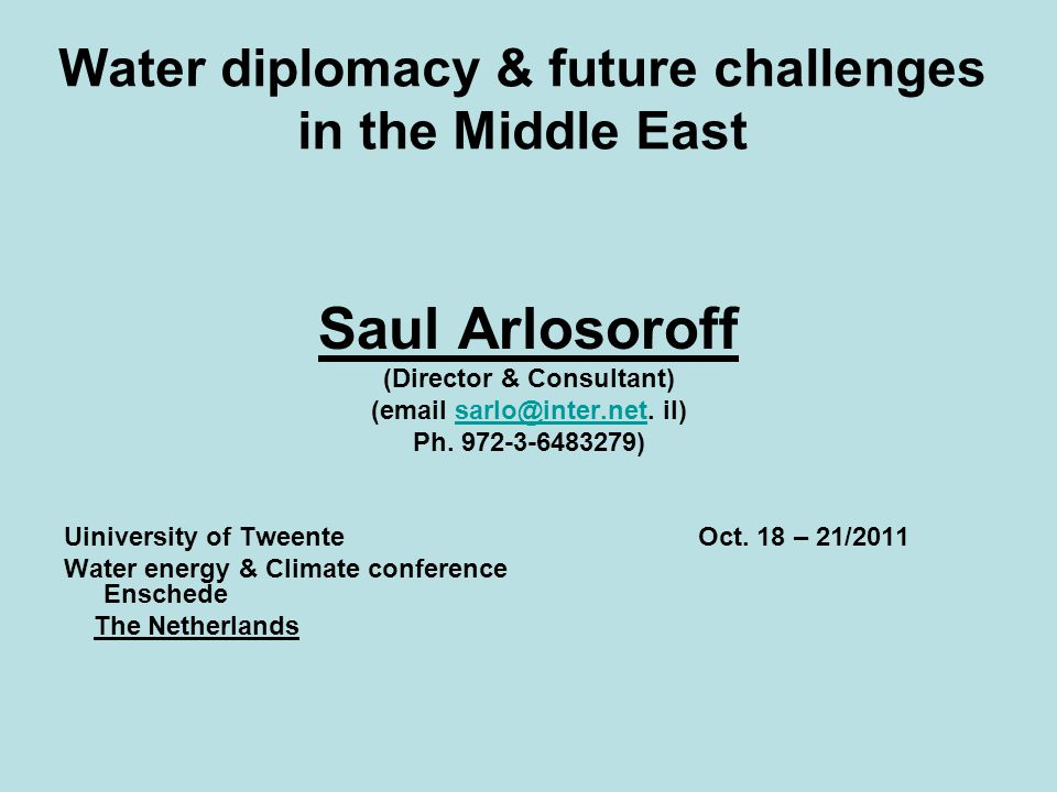 Water diplomacy & future challenges in the Middle East Saul Arlosoroff (Director & Consultant) (email sarlo@inter.net.