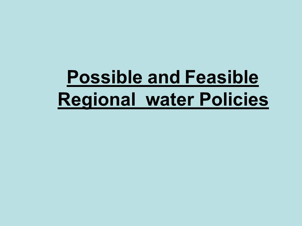 Possible and Feasible Regional water Policies