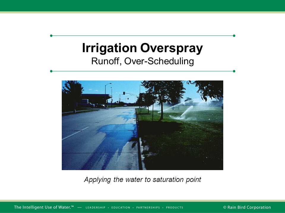 Irrigation Overspray Runoff, Over-Scheduling Applying the water to saturation point