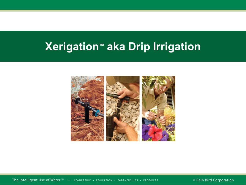 Xerigation ™ aka Drip Irrigation