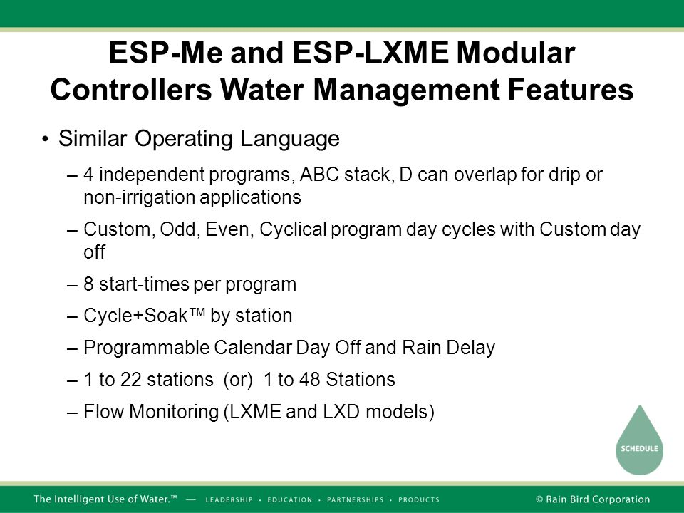 ESP-Me and ESP-LXME Modular Controllers Water Management Features Similar Operating Language –4 independent programs, ABC stack, D can overlap for dri