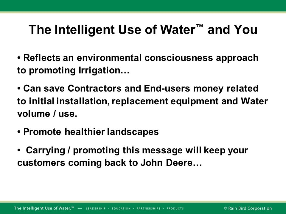 The Intelligent Use of Water ™ and You Reflects an environmental consciousness approach to promoting Irrigation… Can save Contractors and End-users mo