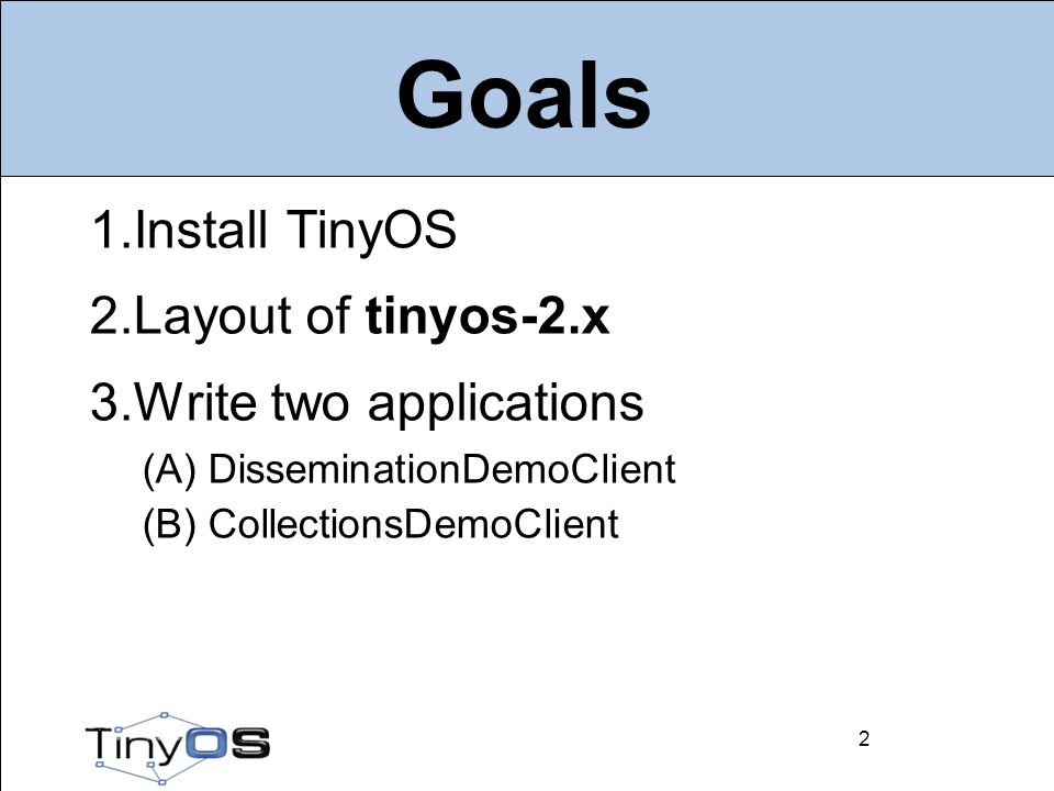 2 Goals 1. Install TinyOS 2. Layout of tinyos-2.x 3.