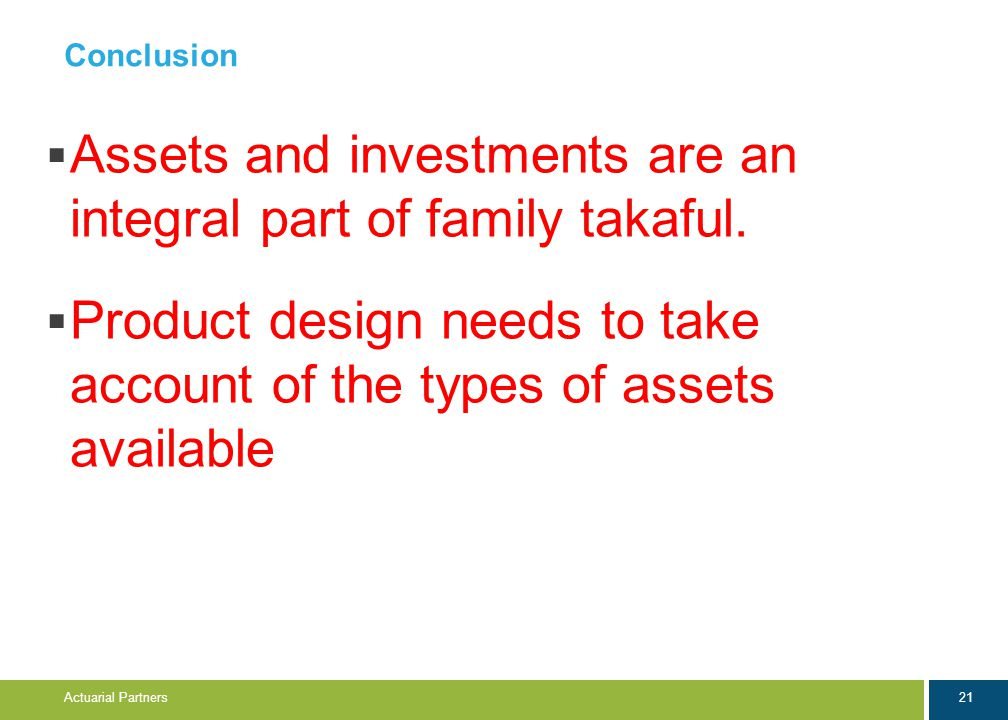 21 Actuarial Partners Conclusion  Assets and investments are an integral part of family takaful.