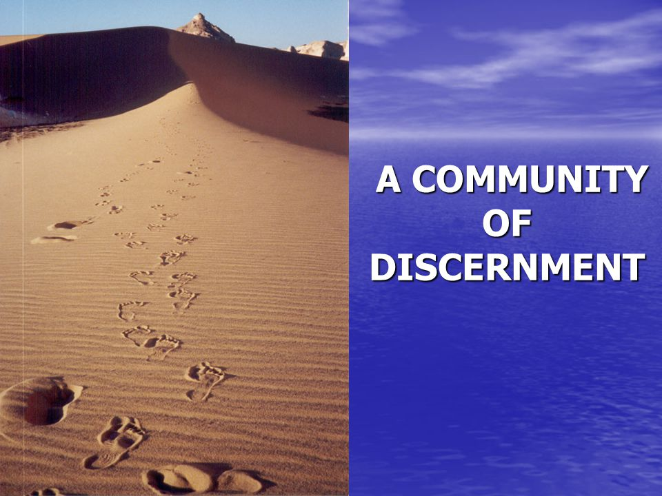 A COMMUNITY OF DISCERNMENT A COMMUNITY OF DISCERNMENT