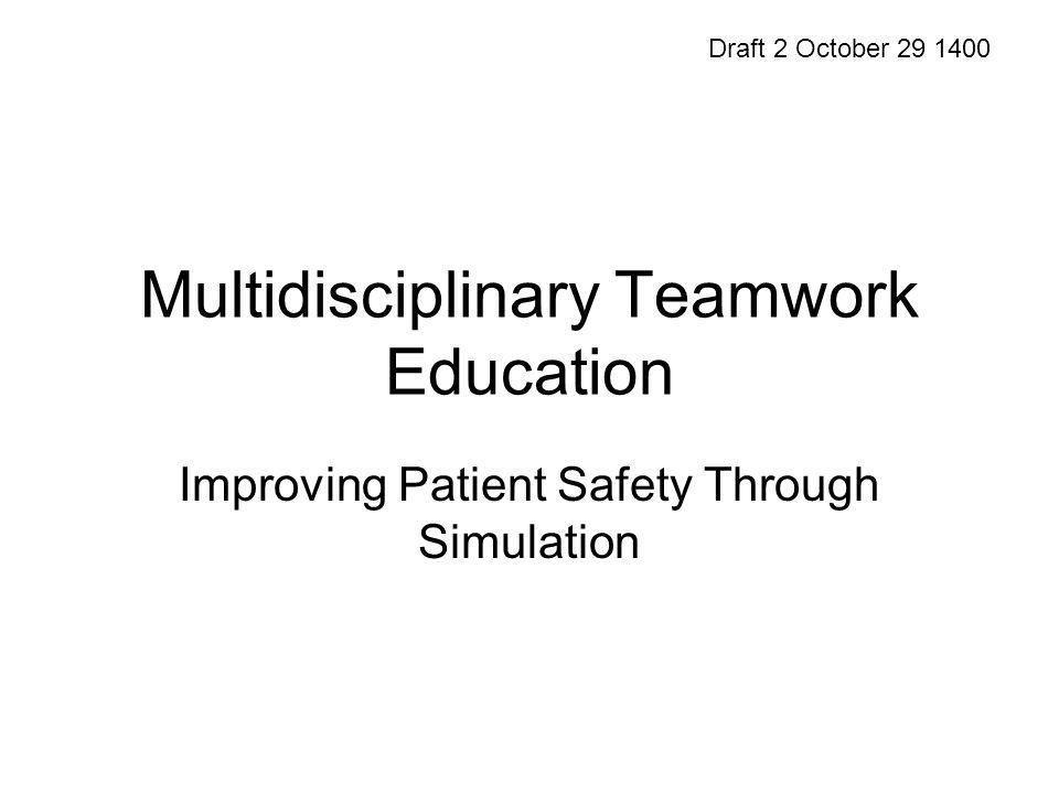 Multidisciplinary Teamwork Education Improving Patient Safety Through Simulation Draft 2 October 29 1400