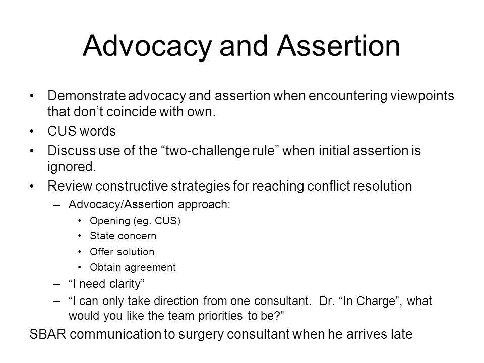 Advocacy and Assertion Demonstrate advocacy and assertion when encountering viewpoints that don't coincide with own.