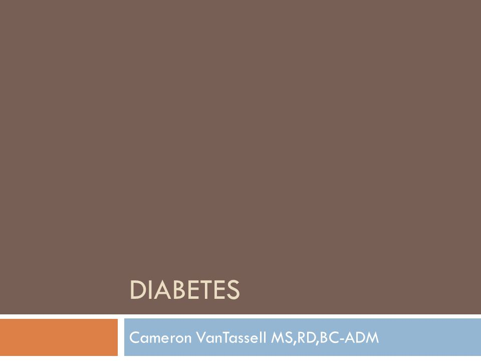 DIABETES Cameron VanTassell MS,RD,BC-ADM