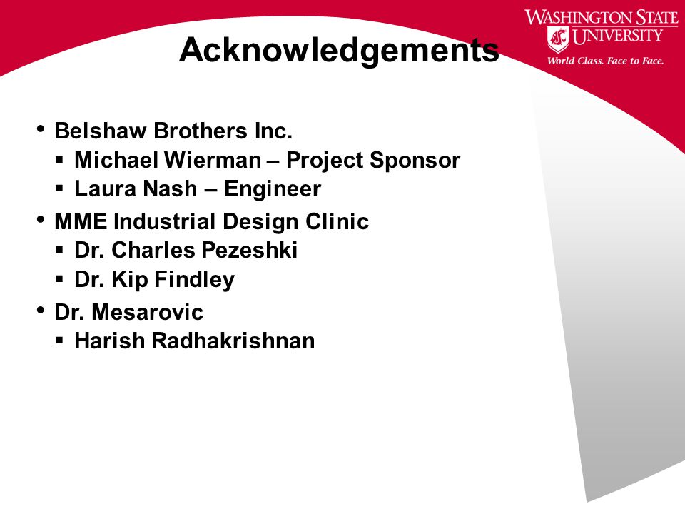 Belshaw Brothers Inc.  Michael Wierman – Project Sponsor  Laura Nash – Engineer MME Industrial Design Clinic  Dr. Charles Pezeshki  Dr. Kip Findle