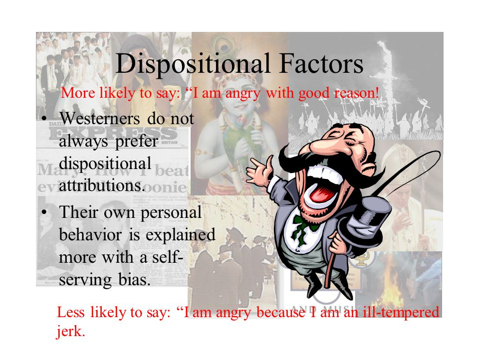 Dispositional Factors Westerners do not always prefer dispositional attributions.
