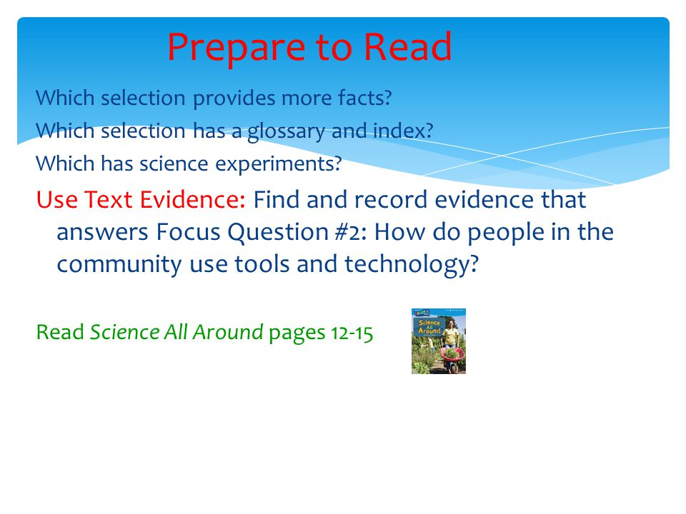Which selection provides more facts? Which selection has a glossary and index? Which has science experiments? Use Text Evidence: Find and record evide
