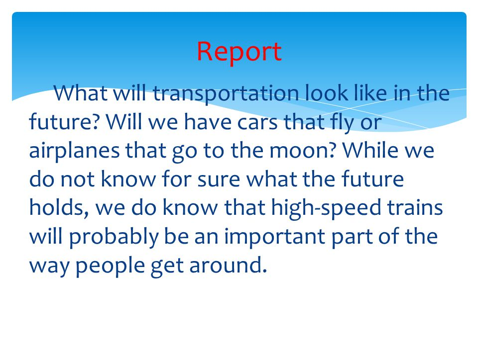 What will transportation look like in the future? Will we have cars that fly or airplanes that go to the moon? While we do not know for sure what the