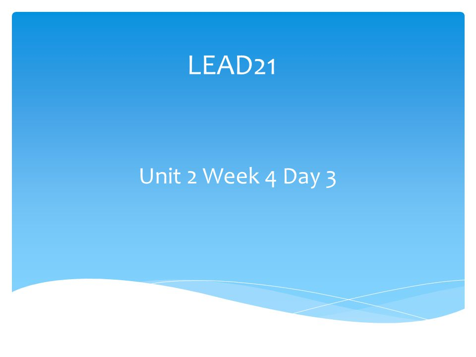 LEAD21 Unit 2 Week 4 Day 3