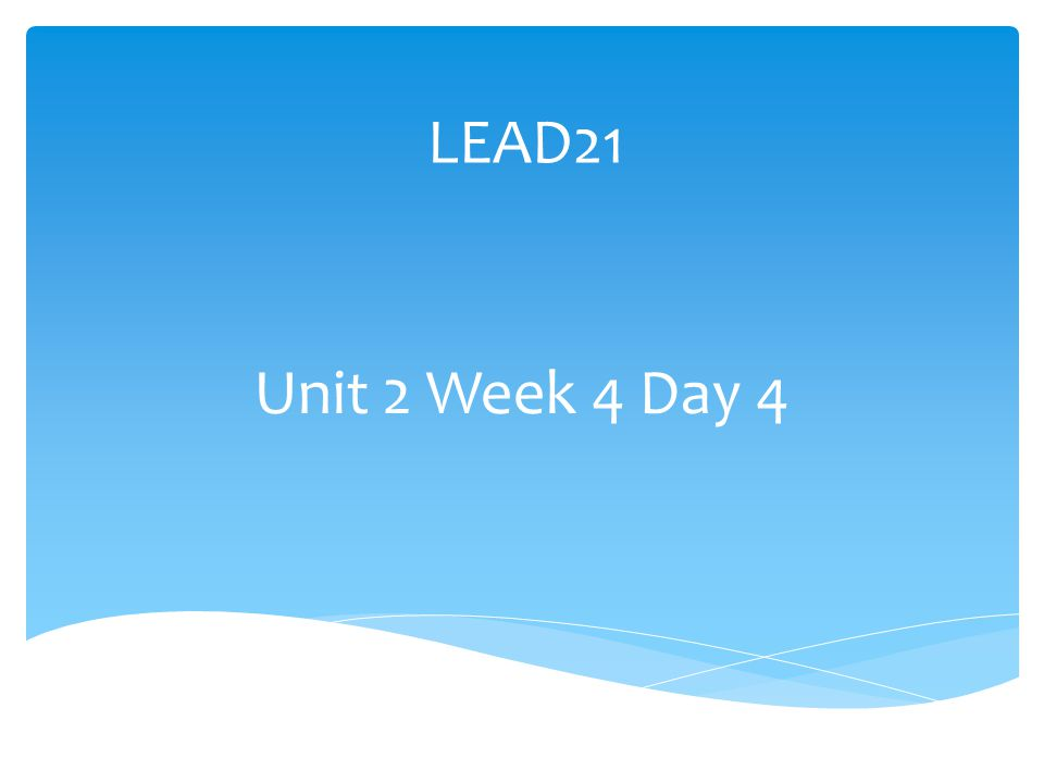 LEAD21 Unit 2 Week 4 Day 4