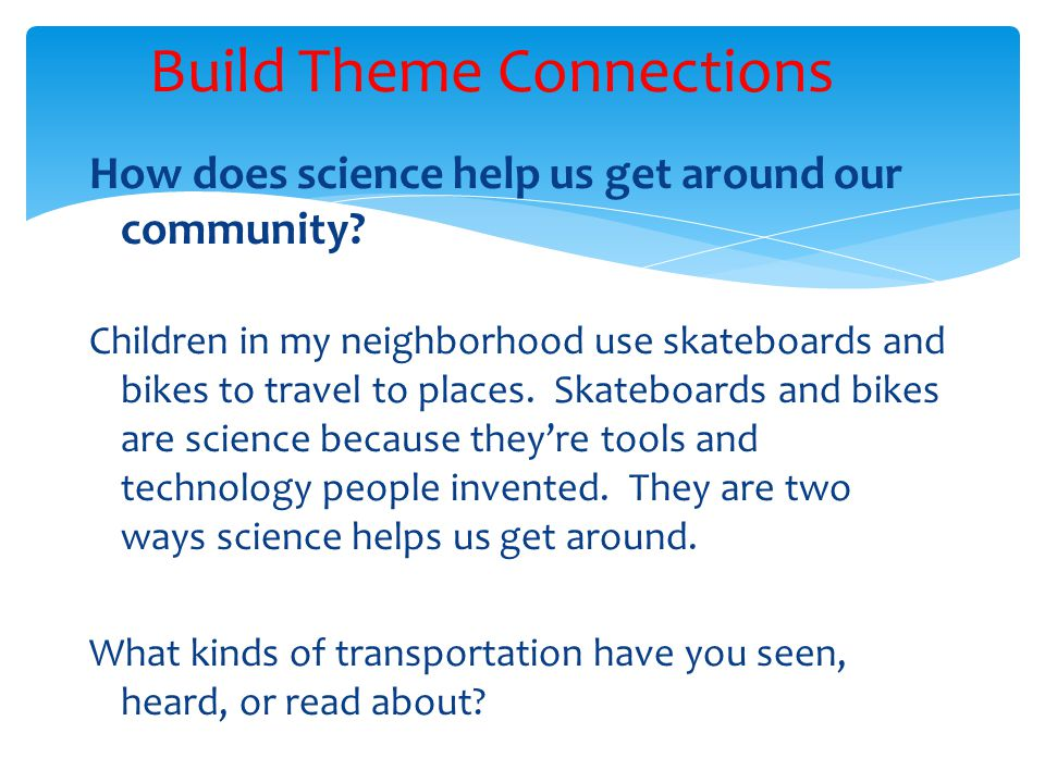 How does science help us get around our community? Children in my neighborhood use skateboards and bikes to travel to places. Skateboards and bikes ar
