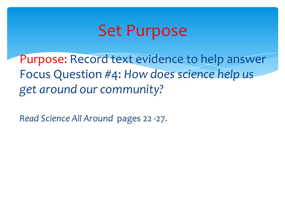 Purpose: Record text evidence to help answer Focus Question #4: How does science help us get around our community.