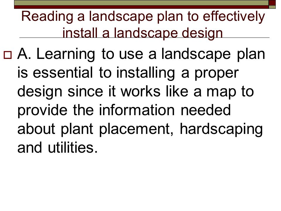 Reading a landscape plan to effectively install a landscape design  A.