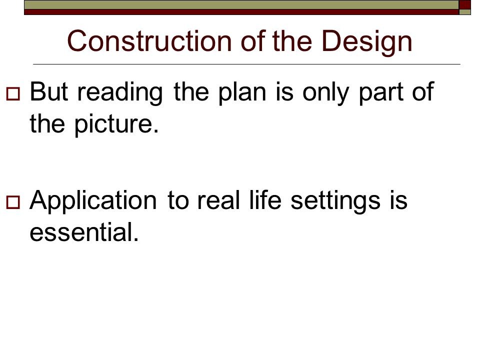 Construction of the Design  But reading the plan is only part of the picture.