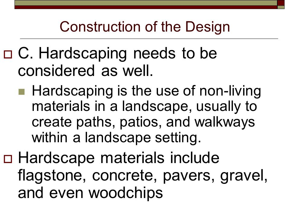 Construction of the Design  C. Hardscaping needs to be considered as well.