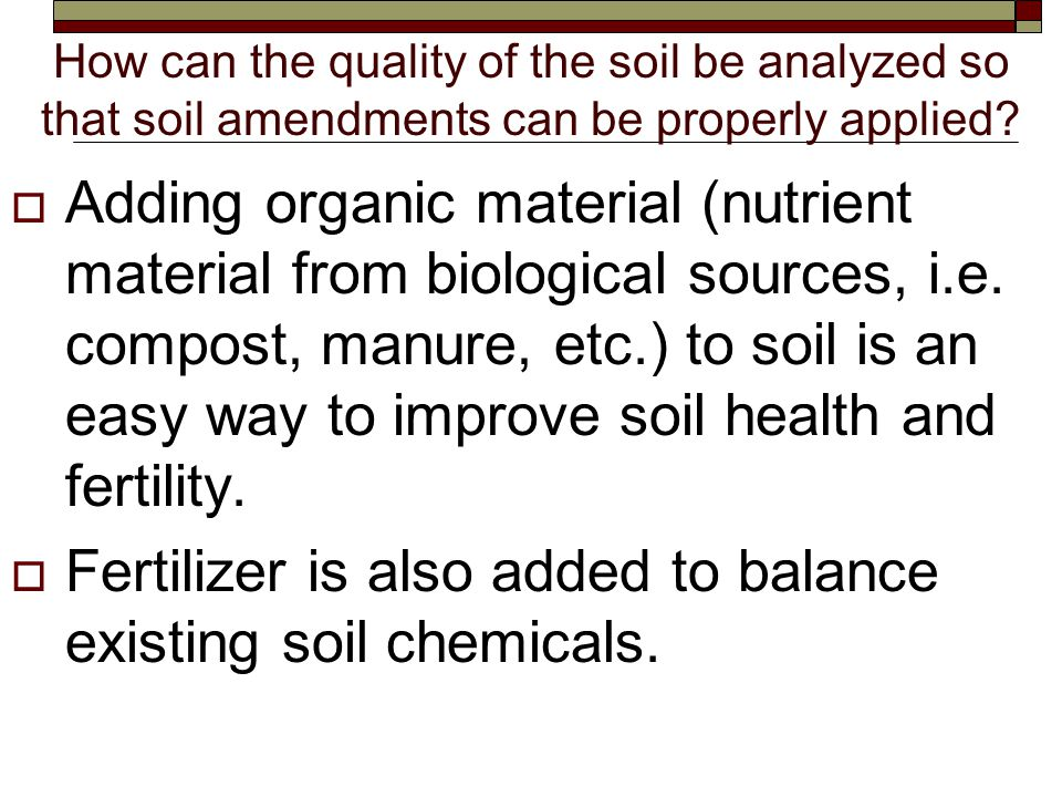 How can the quality of the soil be analyzed so that soil amendments can be properly applied.