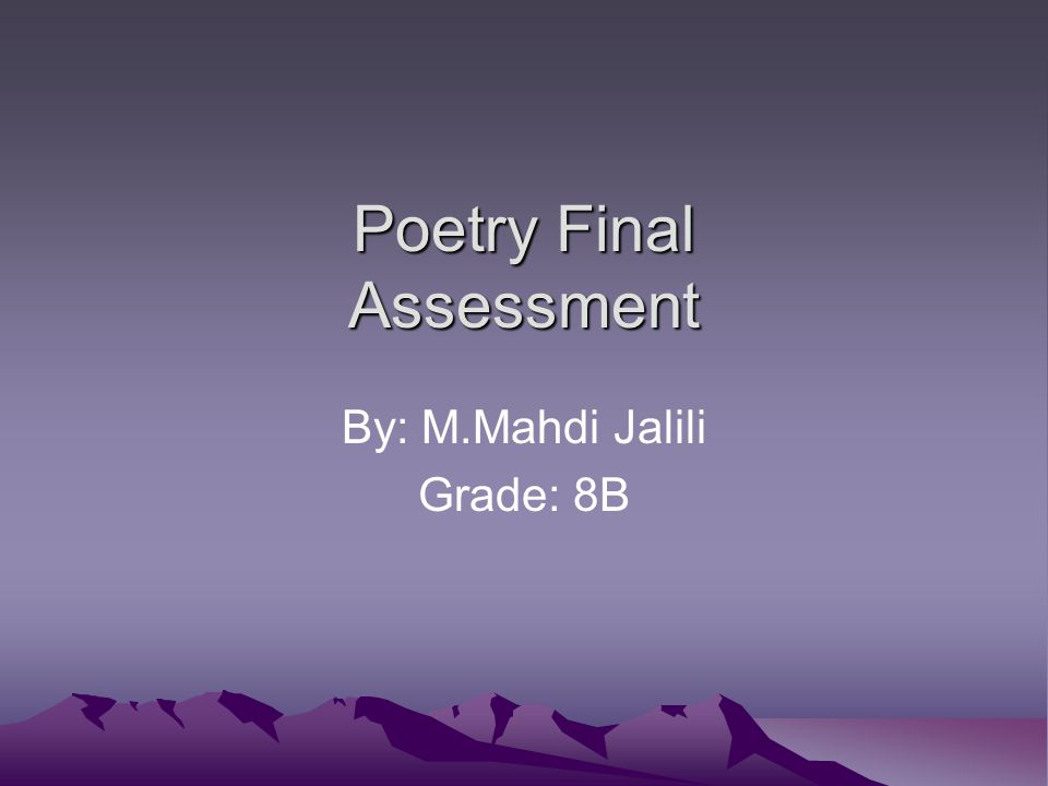 Poetry Final Assessment By: M.Mahdi Jalili Grade: 8B