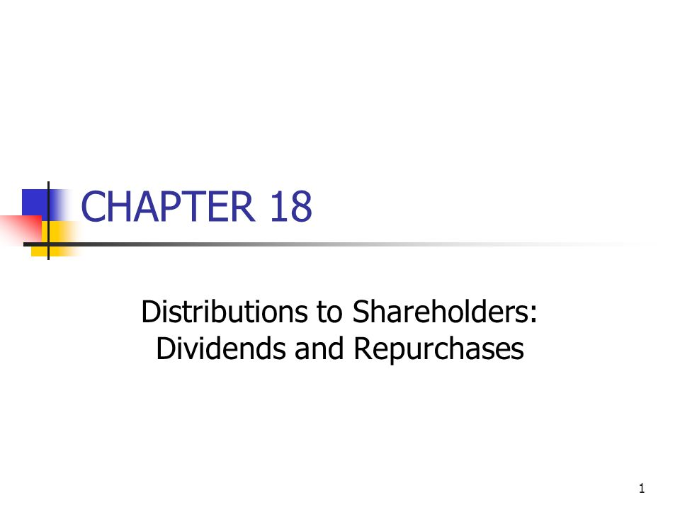 1 CHAPTER 18 Distributions to Shareholders: Dividends and Repurchases