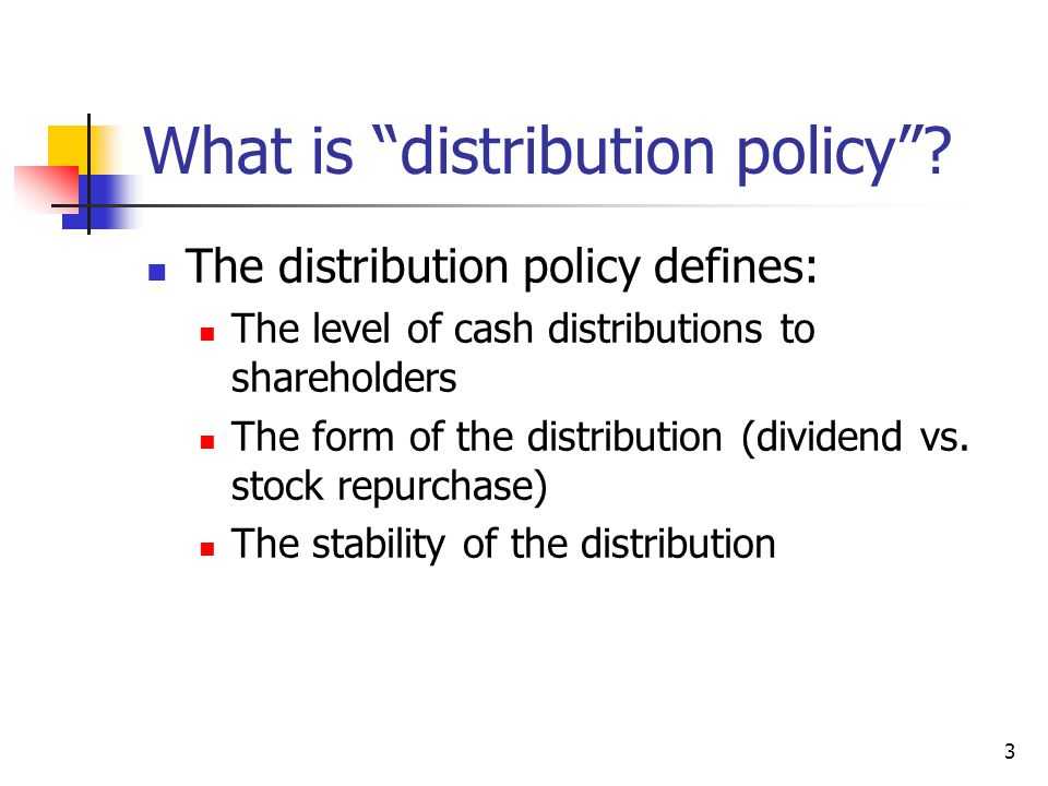 "3 What is ""distribution policy""? The distribution policy defines: The level of cash distributions to shareholders The form of the distribution (divide"