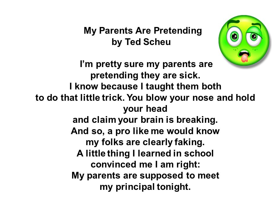 My Parents Are Pretending by Ted Scheu I'm pretty sure my parents are pretending they are sick.