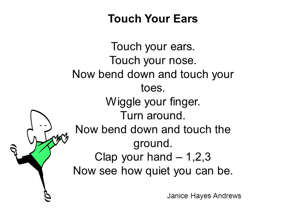 Touch Your Ears Touch your ears. Touch your nose.
