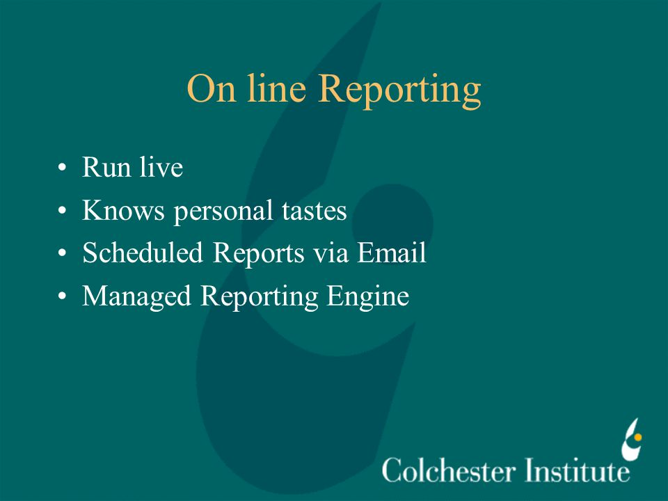 On line Reporting Run live Knows personal tastes Scheduled Reports via Email Managed Reporting Engine