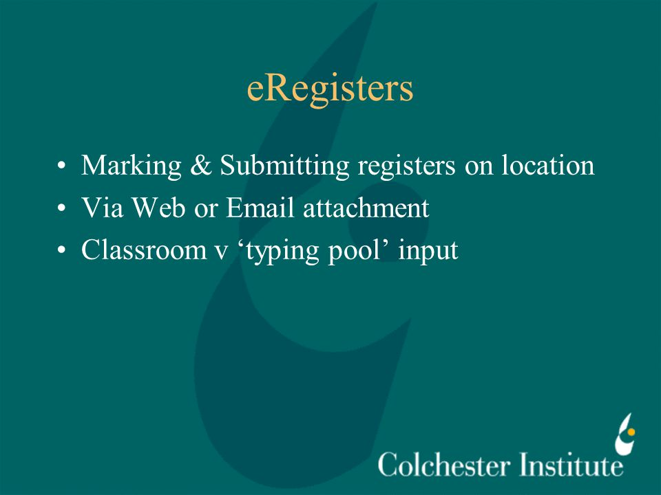 eRegisters Marking & Submitting registers on location Via Web or Email attachment Classroom v 'typing pool' input
