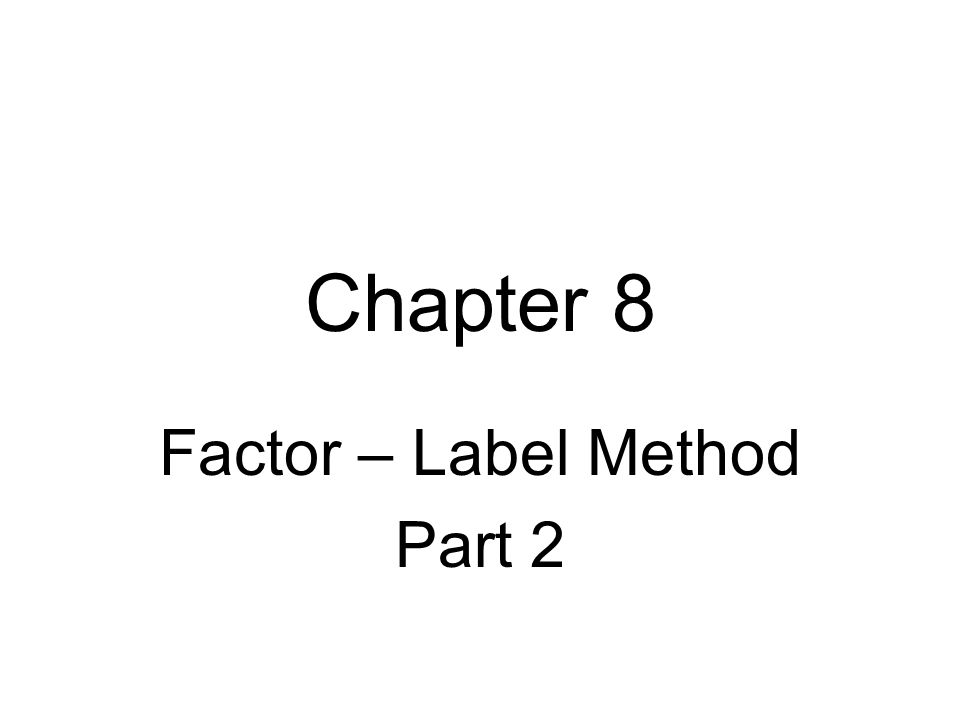 Chapter 8 Factor – Label Method Part 2