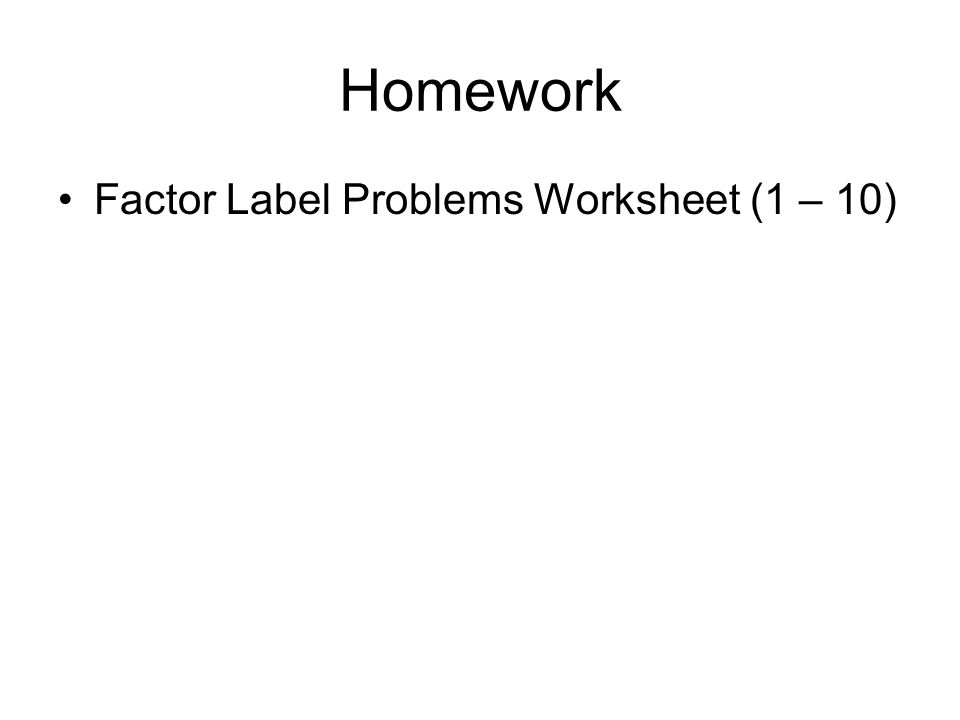 Homework Factor Label Problems Worksheet (1 – 10)