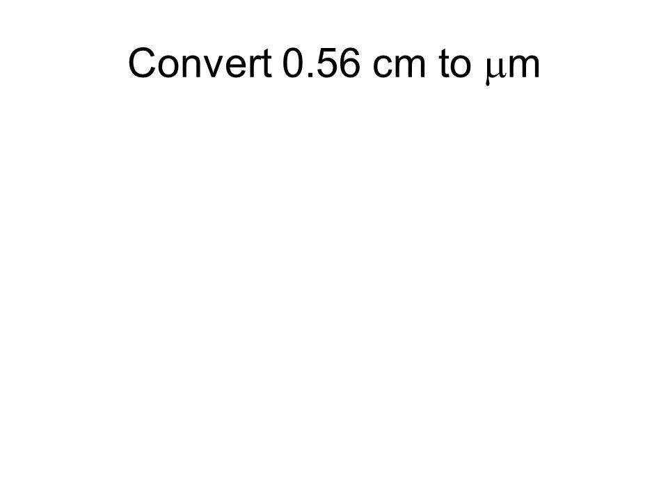 Convert 0.56 cm to  m