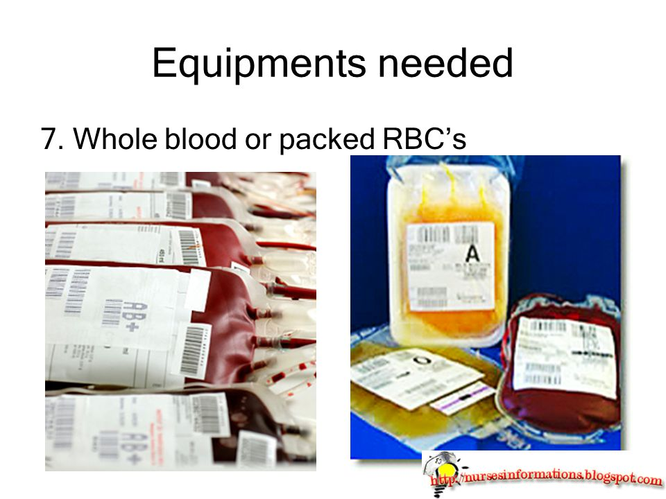 Equipments needed 7. Whole blood or packed RBC's