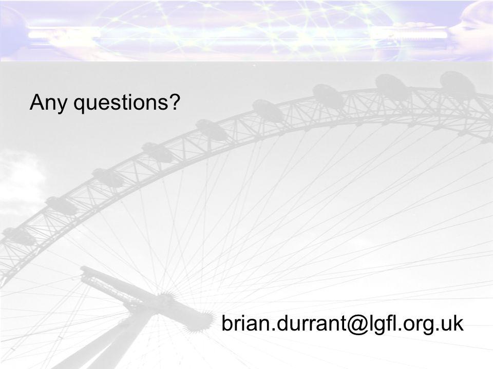 Any questions brian.durrant@lgfl.org.uk