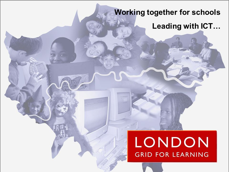 Working together for schools Leading with ICT…